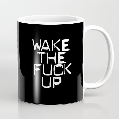 Coffee Mug-Wake The Fuck Up (COMING SOON)