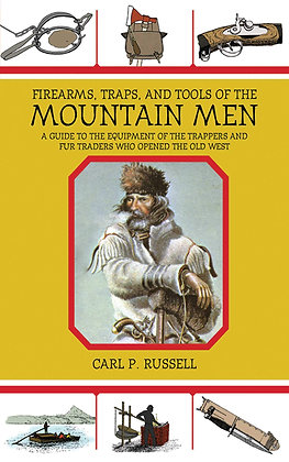 Firearms, Traps, and Tools of the Mountain Men