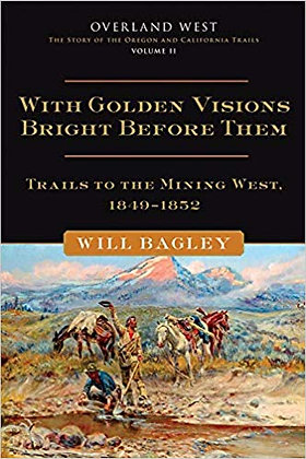 With Golden Visions Bright Before Them: Trails to the Mining West, 1849–1852 (Vo