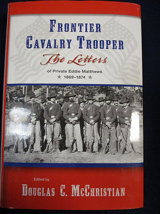 Frontier Cavalry Trooper: The Letters of Private Eddie Matthews
