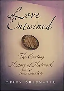 Love Entwined: The Curious History of Hairwork in America