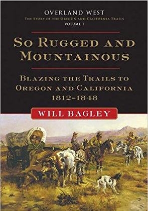So Rugged and Mountainous: Blazing the Trails to Oregon and California, 1812–184