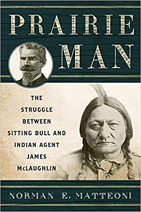 Prairie Man: The Struggle between Sitting Bull and Indian Agent James McLaughlin