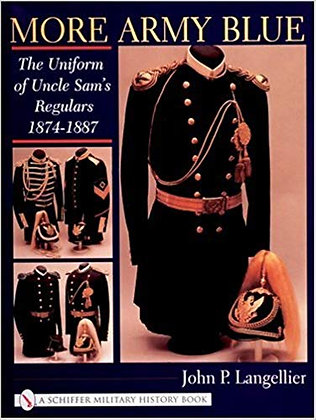 More Army Blue: The Uniform of Uncle Sam's Regulars