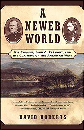 A Newer World : Kit Carson John C Fremont And The Claiming Of The American West
