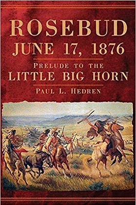 Rosebud, June 17, 1876: Prelude to the Little Big Horn