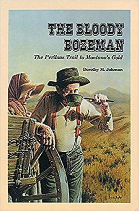 The Bloody Bozeman:The Perilous Trail to Montana's Gold