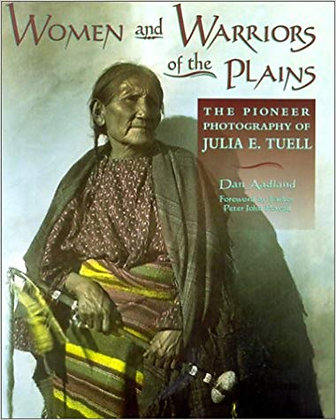 Women and Warriors of the Plains: The Pioneer Photography of Julia E. Tuell