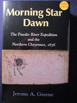 Morning Star Dawn: The Powder River Expedition and the Northern Cheyennes, 1876