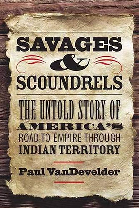 Savages and Scoundrels: The Untold Story of America's Road to Empire through Ind