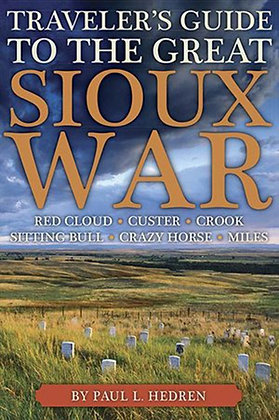 Traveler's Guide to the Great Sioux War: The Battlefields, Forts, and Related Si