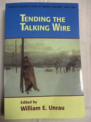 Tending the Talking Wire: A Buck Soldier's View of Indian Country, 1863-1866