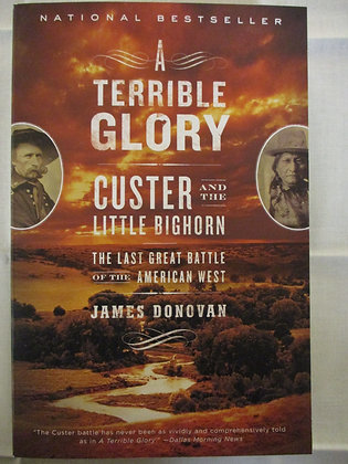 A Terrible Glory: Custer and the Little Bighorn