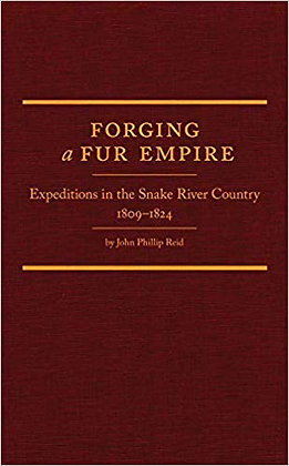 Forging a Fur Empire: Expeditions in the Snake River Country, 1809–1824