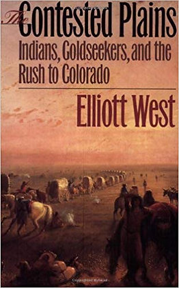The Contested Plains: Indians, Goldseekers, and the Rush to Colorado