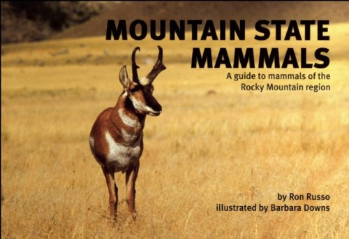Mountain State Mammals: A Guide to Mammals of the Rocky Mountain Region