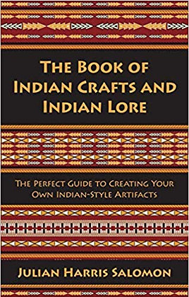 The Book of Indian Crafts and Indian Lore: The Perfect Guide to Creating Your Ow