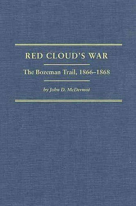 Red Cloud's War: The Bozeman Trail, 1866-1868 (2 Volume Set)