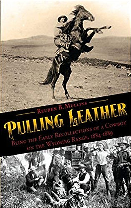 Pulling Leather: Being the Early Recollections of a Cowboy on the Wyoming Range,