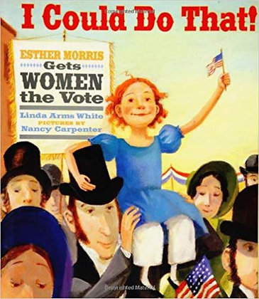 I Could Do That!: Esther Morris Gets Women the Vote