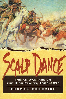 Scalp Dance: Indian Warefare on the high Plains, 1865-1879