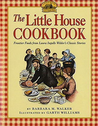 The Little House Cookbook: Frontier Foods from Laura Ingalls Wilder's Classic St