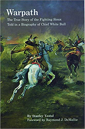 Warpath: The True Story of the Fighting Sioux Told in a Biography of Chief White