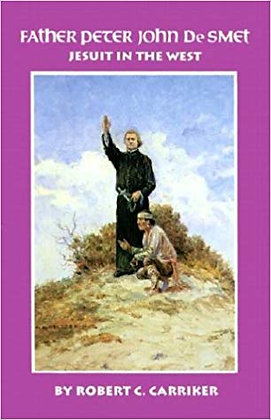 Father Peter John De Smet: Jesuit in the West