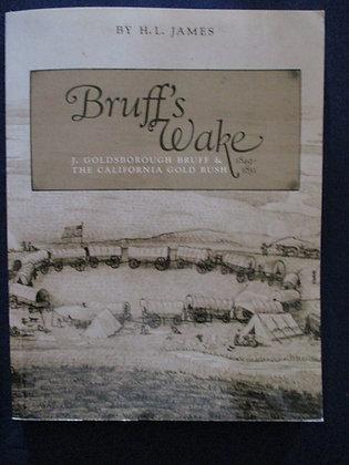 Bruff's Wake: J. Goldsborough Bruff and the California Gold Rush, 1849-1851