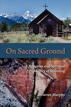 On Sacred Ground: A Religious and Spiritual History of Wyoming