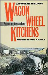 Wagon Wheel Kitchens: Food on the Oregon Trail