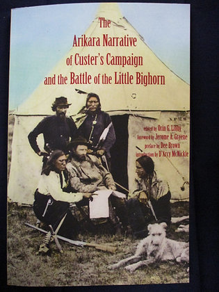 The Arikara Narrative of Custer's Campaign and the Battle of the Little Bighorn
