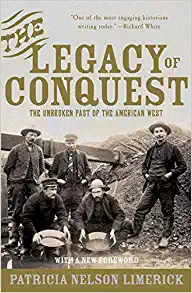 The Legacy of Conquest: The Unbroken Past of the American Wes