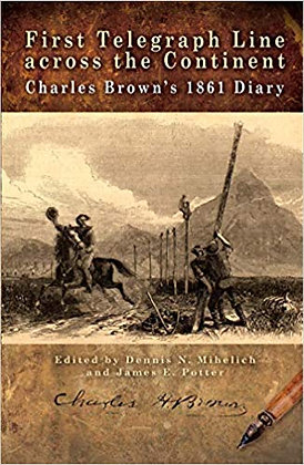 First Telegraph Line across the Continent: Charles Brown's 1861 Diary