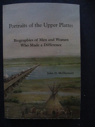 Portraits of the Upper Platte Biographies of Men and Women Who Made a Difference