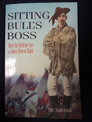 Sitting Bull's Boss: Above the Medicine Line with James Morrow Walsh