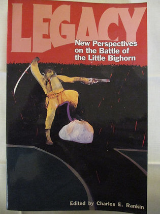 Legacy: New perspectives on the Battle of the Little Bighorn