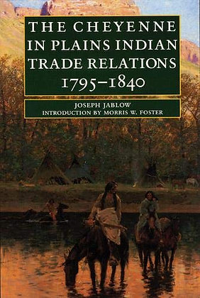 The Cheyenne in Plains Indian Trade Relations, 1795-1840