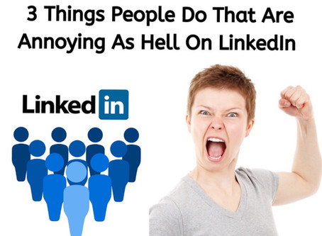 3 Things People Do That Are Annoying As Hell On LinkedIn