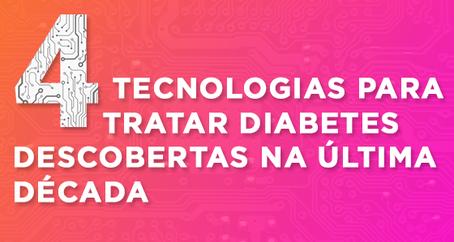 A tecnologia avança: Conheça algumas descobertas para o tratamento do diabetes da última década.