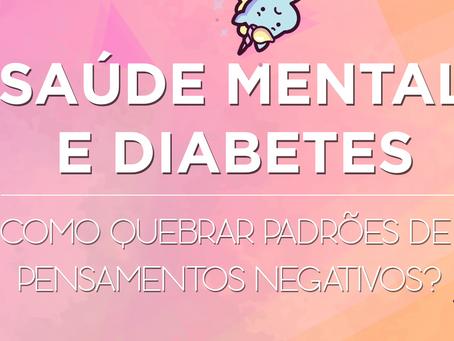 Saúde mental e diabetes: aprenda maneiras de quebrar o hábito de padrões de pensamentos negativos