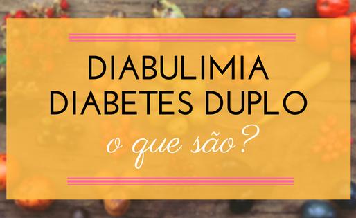 Diabulimia e Diabetes Duplo