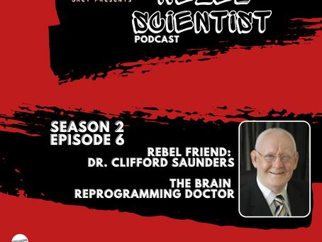 Rebel Scientist S2 E6 Dr. Cliff Saunders - Brain Reprogramming is FUN!