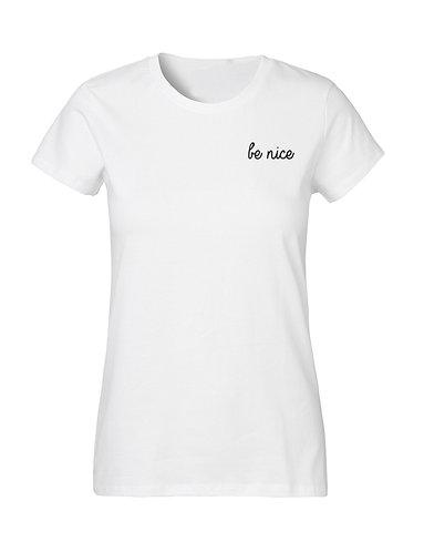 be nice - Frauen T-shirt