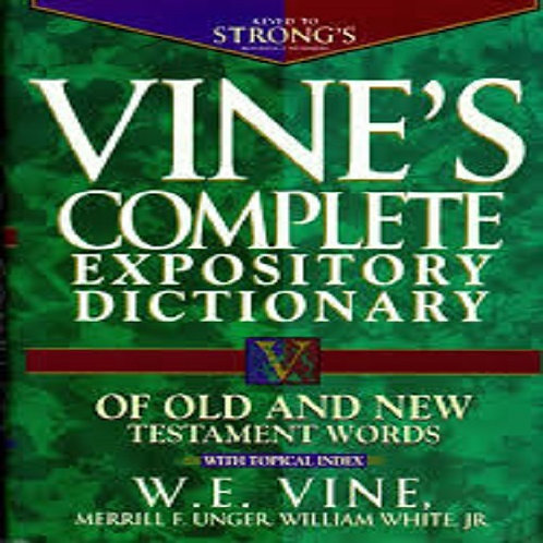 Vine's Complete Expository Dictionary of Old and New Testament Words: With.....