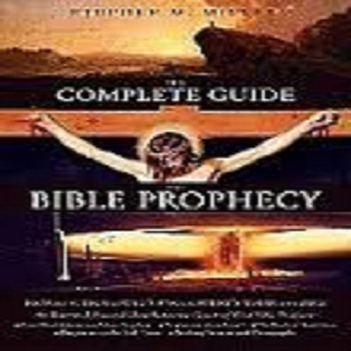 Complete Guide To Bible Prophesy
