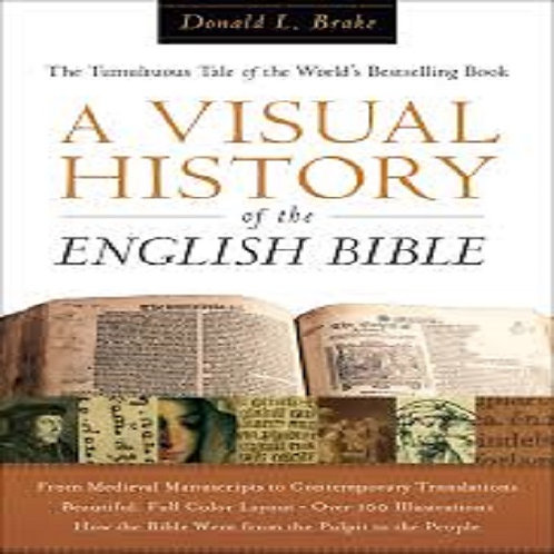 A Visual History of the English Bible: The Tumultuous Tale of the World's....