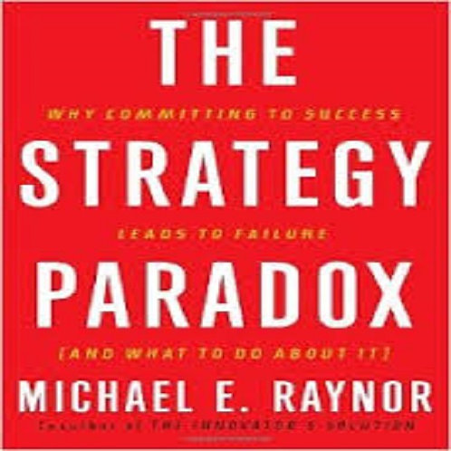The Strategy Paradox: Why Committing to Success Leads to Failure (And What to do