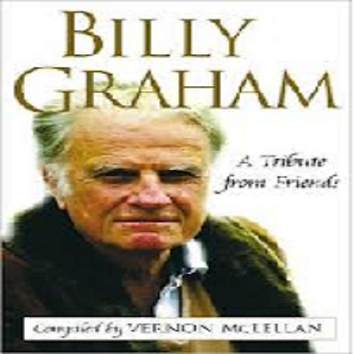 Billy Graham : A Tribute From Friends