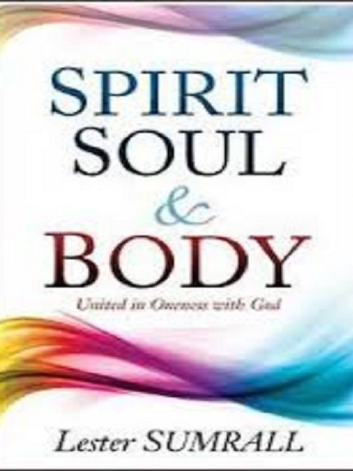 Spirit Soul & Body : United In Oneness with God